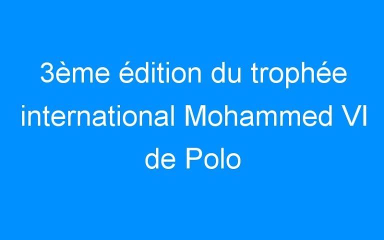 3ème édition du trophée international Mohammed VI de Polo