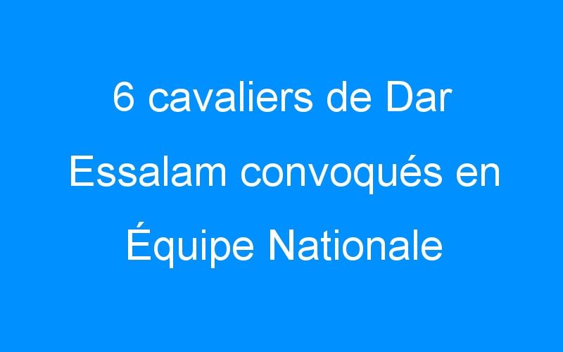 6 cavaliers de Dar Essalam convoqués en Équipe Nationale