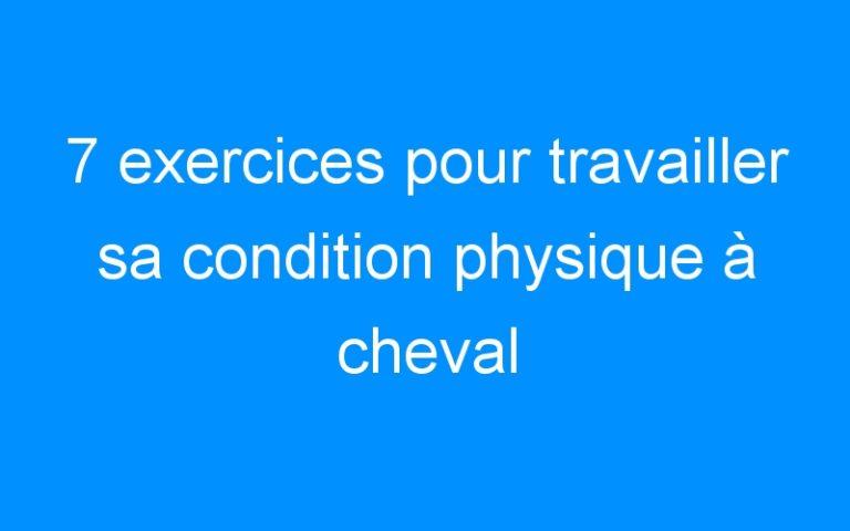 7 exercices pour travailler sa condition physique à cheval