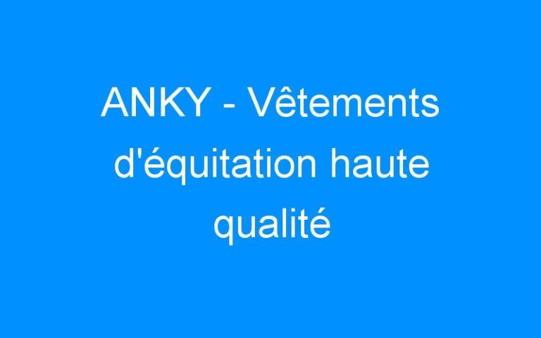 ANKY – Vêtements d'équitation haute qualité
