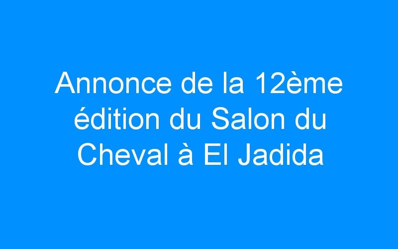 Annonce de la 12ème édition du Salon du Cheval à El Jadida