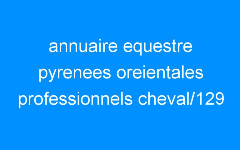 annuaire equestre pyrenees oreientales professionnels cheval/129