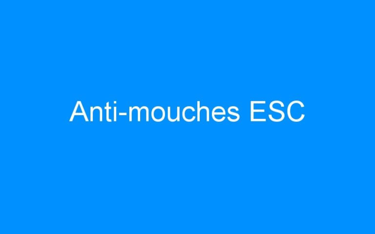 Anti-mouches ESC