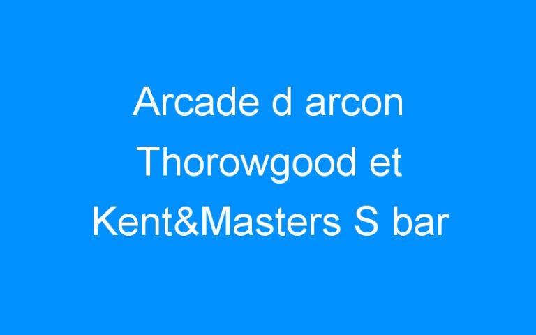 Arcade d arcon Thorowgood et Kent&Masters S bar
