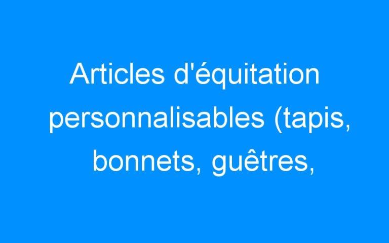 Articles d'équitation personnalisables (tapis, bonnets, guêtres, amortisseurs, bandes, nasalines…)