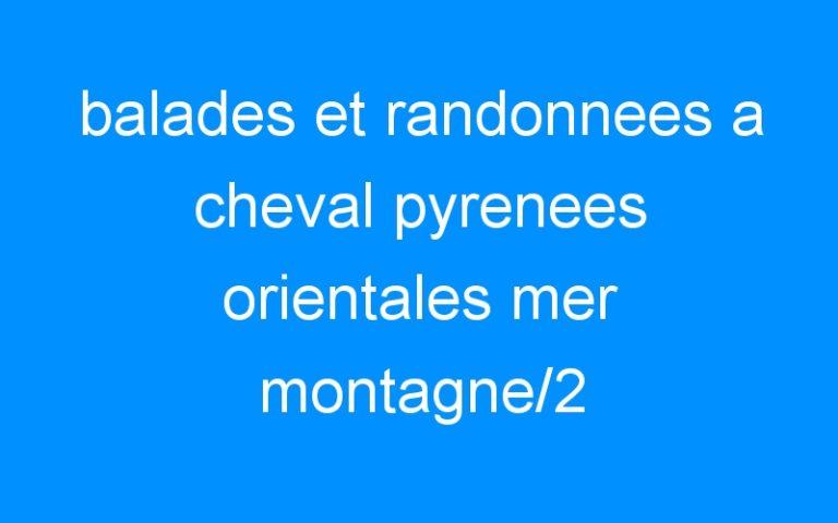 balades et randonnees a cheval pyrenees orientales mer montagne/2