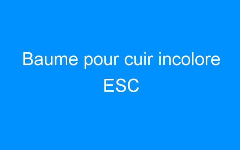 Baume pour cuir incolore ESC