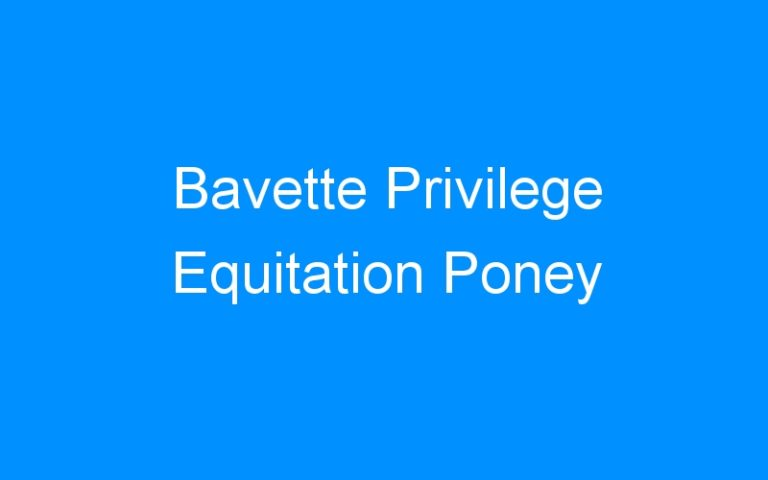 Bavette Privilege Equitation Poney