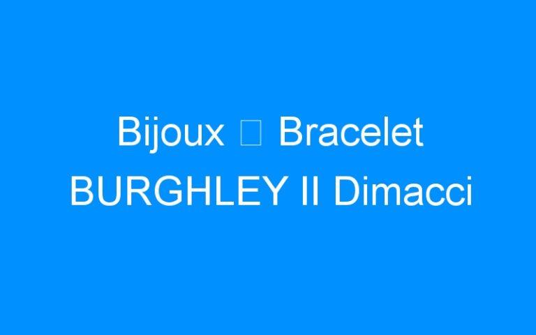 Bijoux ⇒ Bracelet BURGHLEY II Dimacci