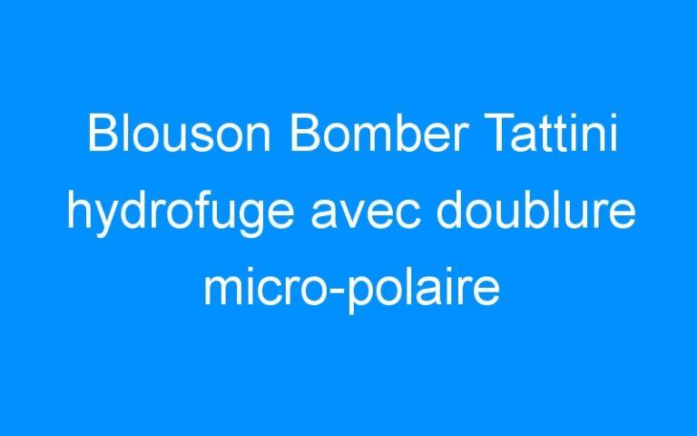 Blouson Bomber Tattini hydrofuge avec doublure micro-polaire anti-pilling