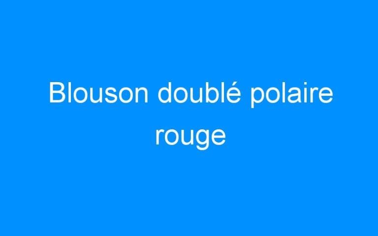 Blouson doublé polaire rouge