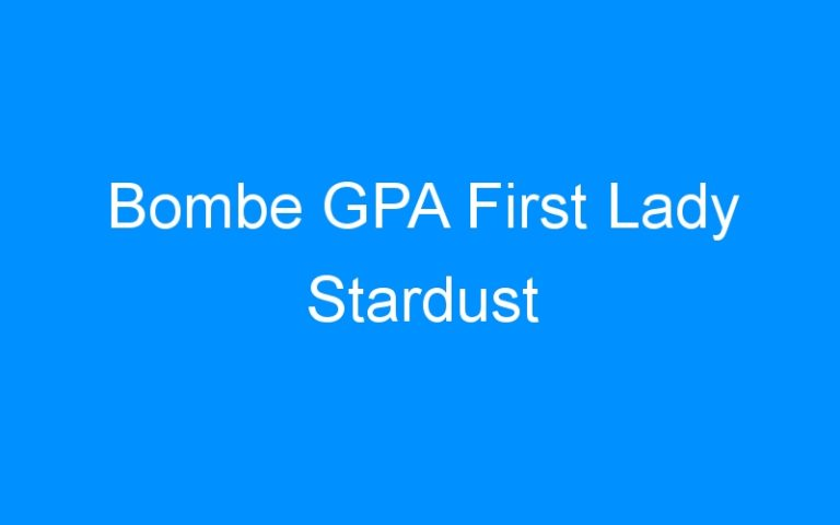 Bombe GPA First Lady Stardust