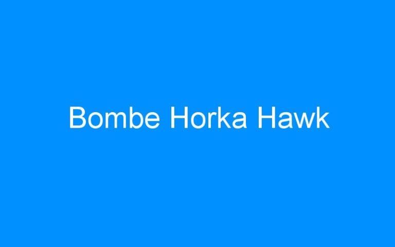 Bombe Horka Hawk