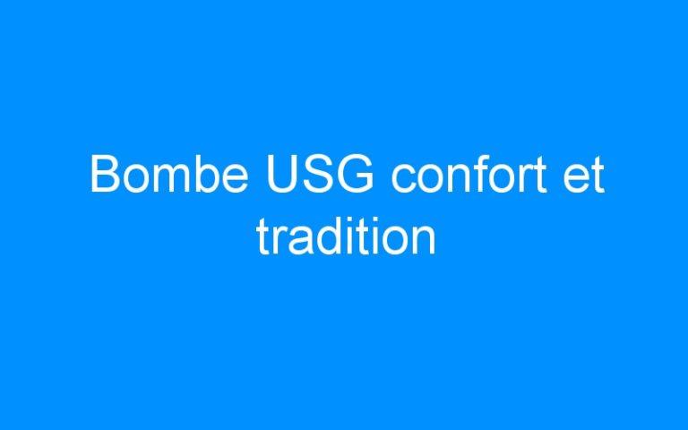 Bombe USG confort et tradition