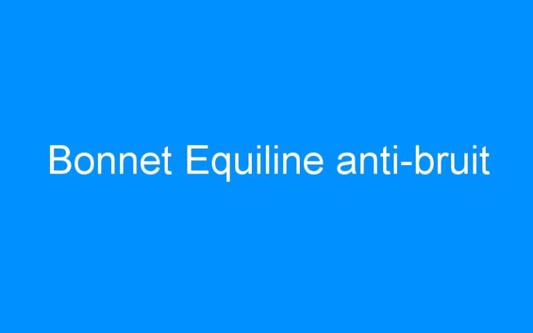 Bonnet Equiline anti-bruit