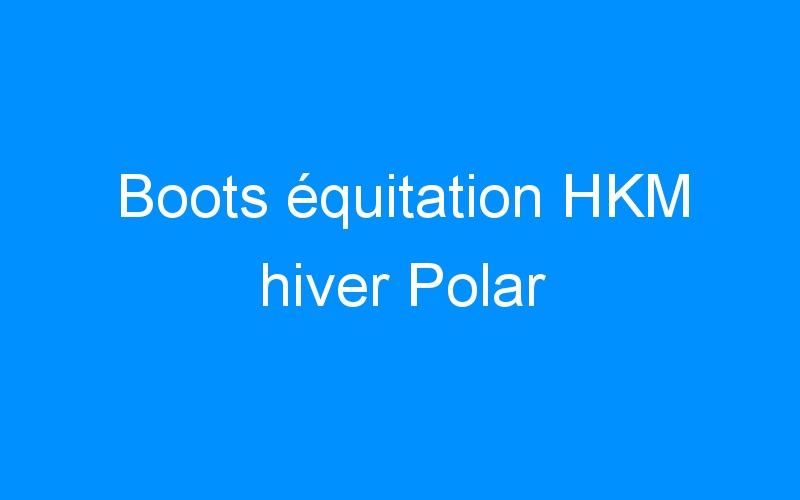 Boots équitation HKM hiver Polar