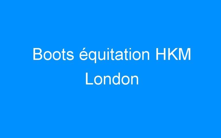Boots équitation HKM London