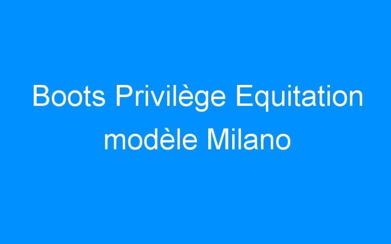 Boots Privilège Equitation modèle Milano