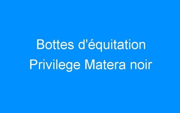 Bottes d'équitation Privilege Matera noir