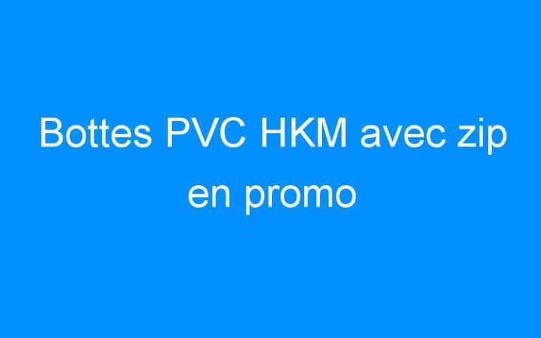 Bottes PVC HKM avec zip en promo
