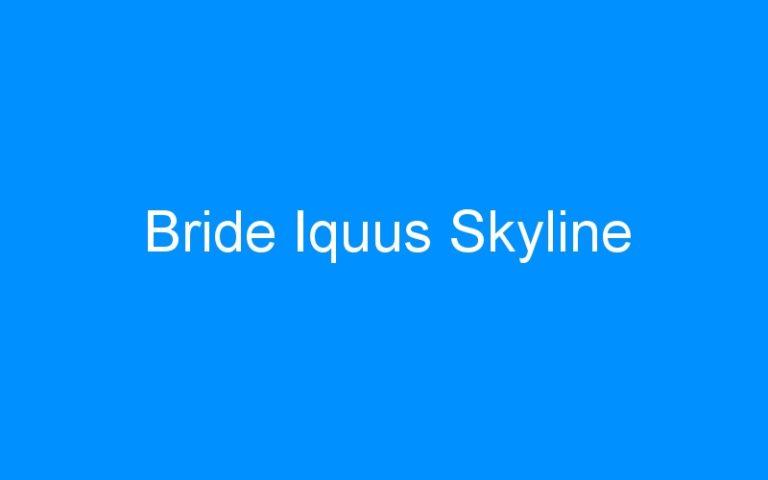 Bride Iquus Skyline