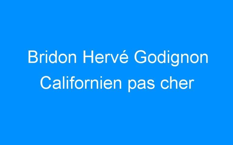 Bridon Hervé Godignon Californien pas cher