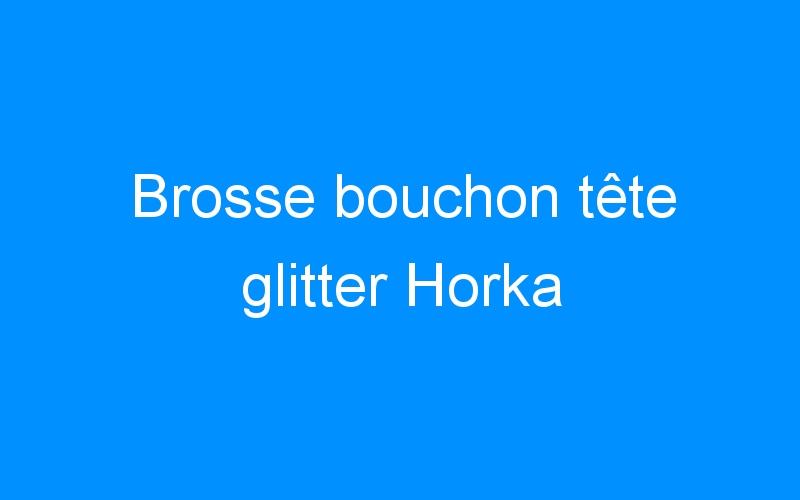 Brosse bouchon tête glitter Horka