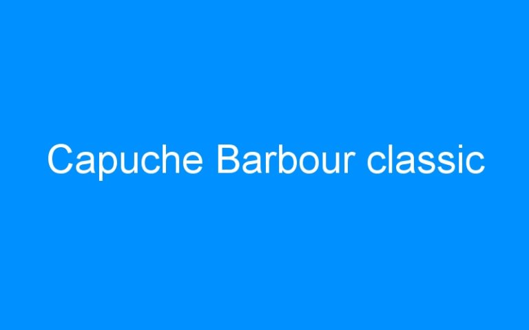 Capuche Barbour classic