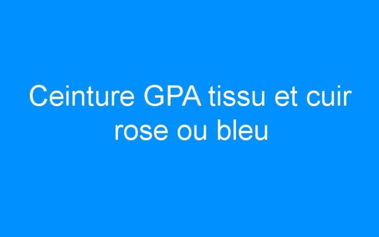 Ceinture GPA tissu et cuir rose ou bleu