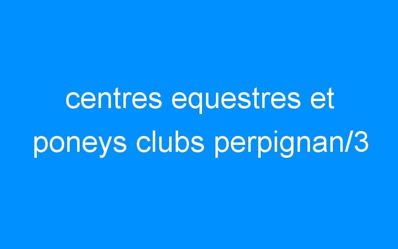 centres equestres et poneys clubs perpignan/3