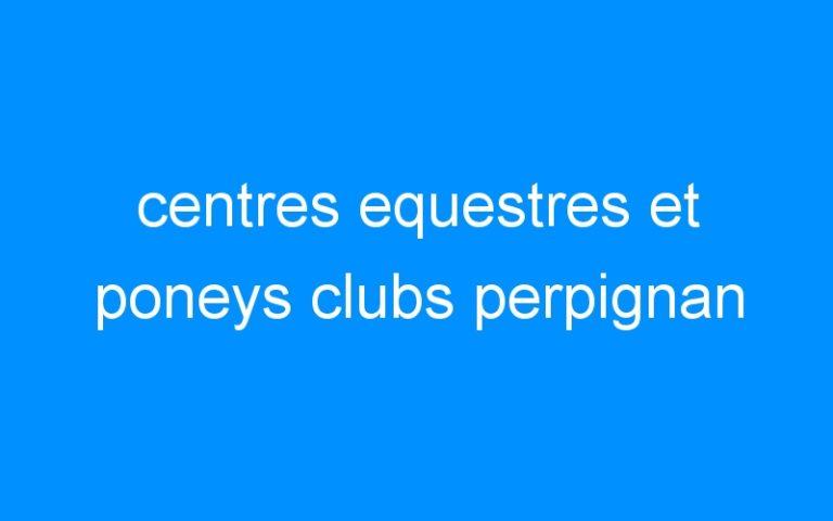 centres equestres et poneys clubs perpignan