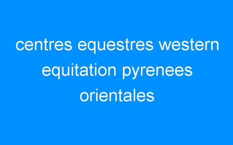centres equestres western equitation pyrenees orientales