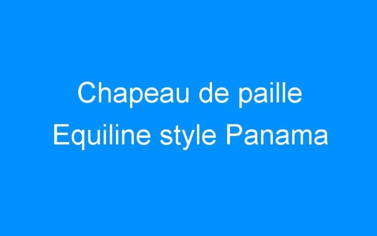 Chapeau de paille Equiline style Panama