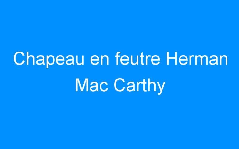 Chapeau en feutre Herman Mac Carthy