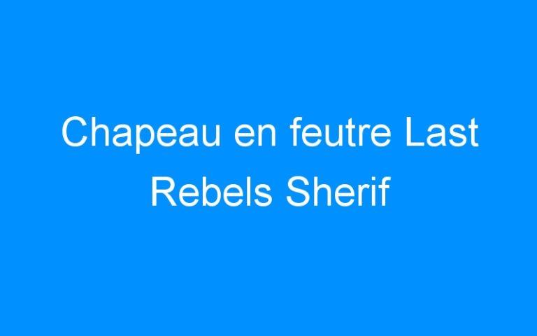 Chapeau en feutre Last Rebels Sherif