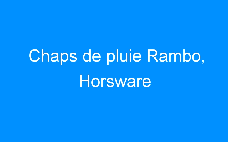 Chaps de pluie Rambo, Horsware