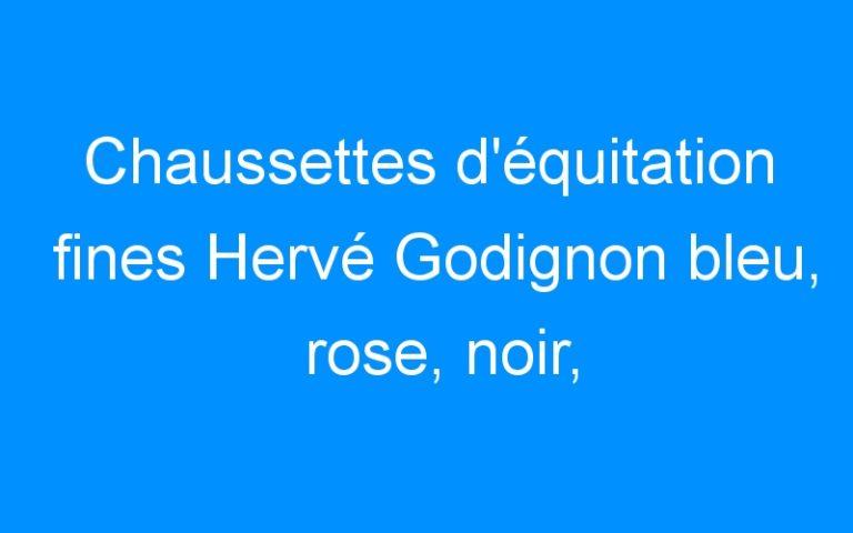 Chaussettes d'équitation fines Hervé Godignon bleu, rose, noir, bleu marine, marron