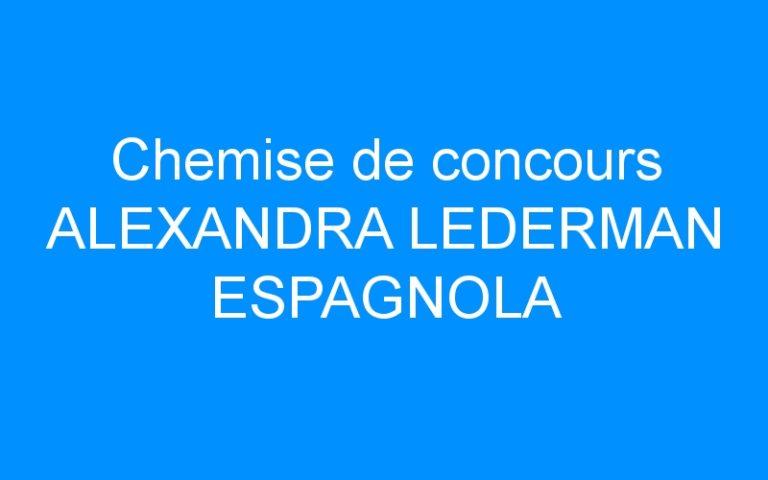 Chemise de concours ALEXANDRA LEDERMAN ESPAGNOLA
