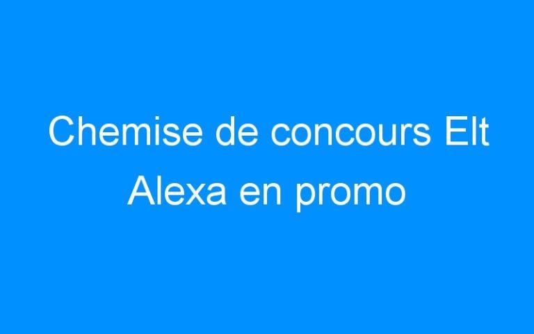 Chemise de concours Elt Alexa en promo