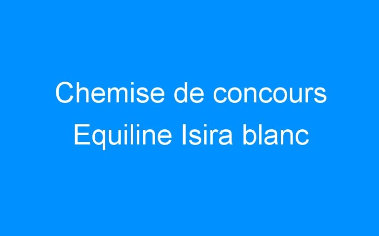 Chemise de concours Equiline Isira blanc