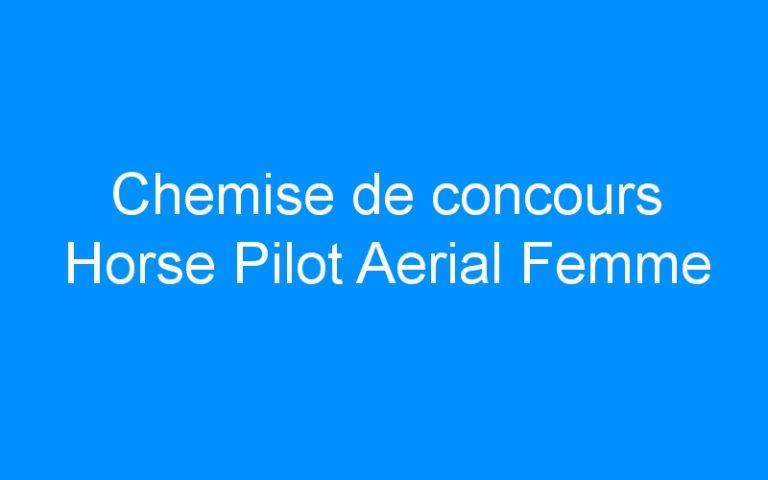 Chemise de concours Horse Pilot Aerial Femme