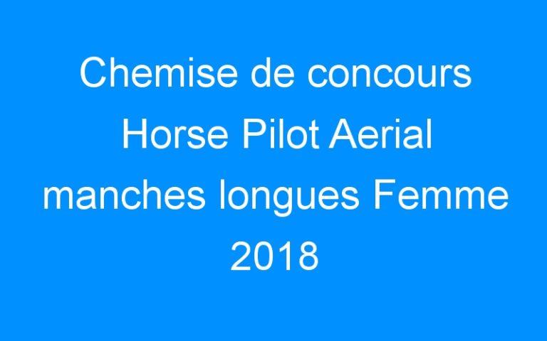 Chemise de concours Horse Pilot Aerial manches longues Femme 2018