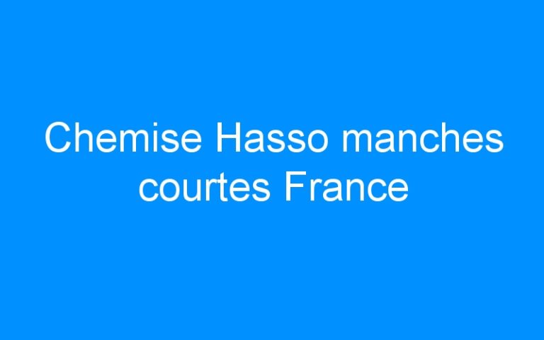 Chemise Hasso manches courtes France