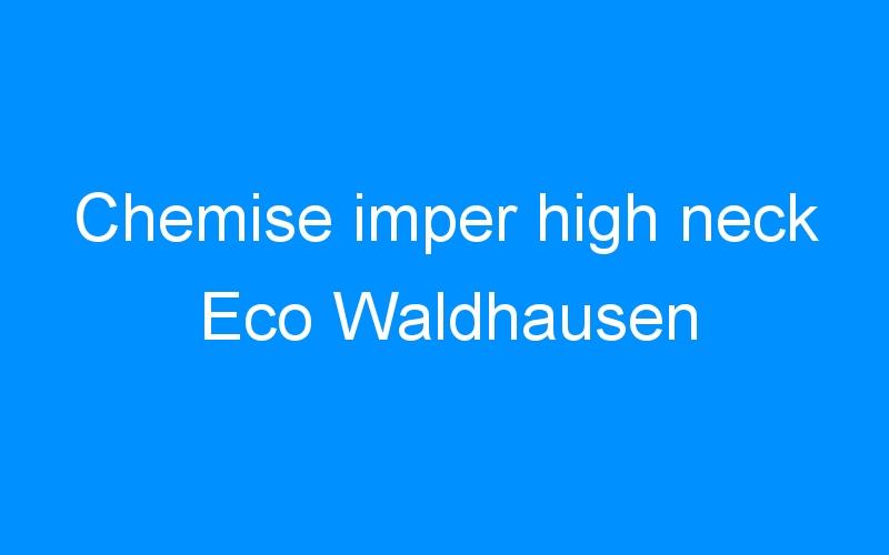 Chemise imper high neck Eco Waldhausen