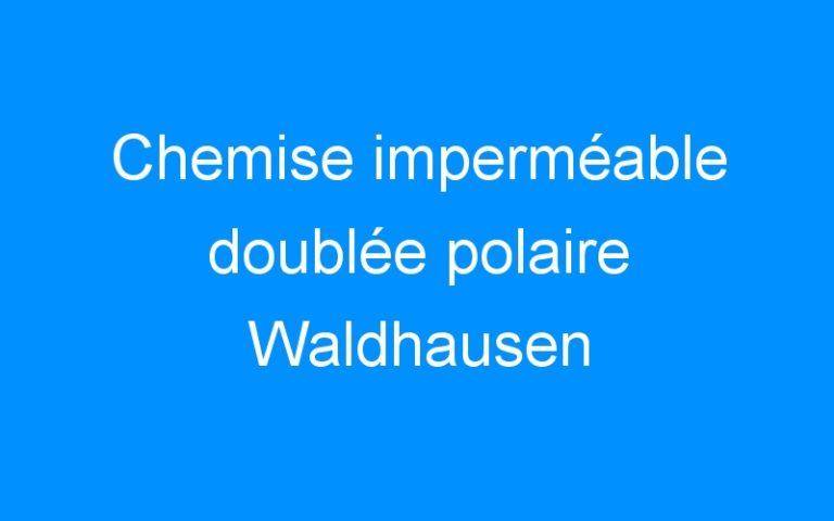 Chemise imperméable doublée polaire Waldhausen