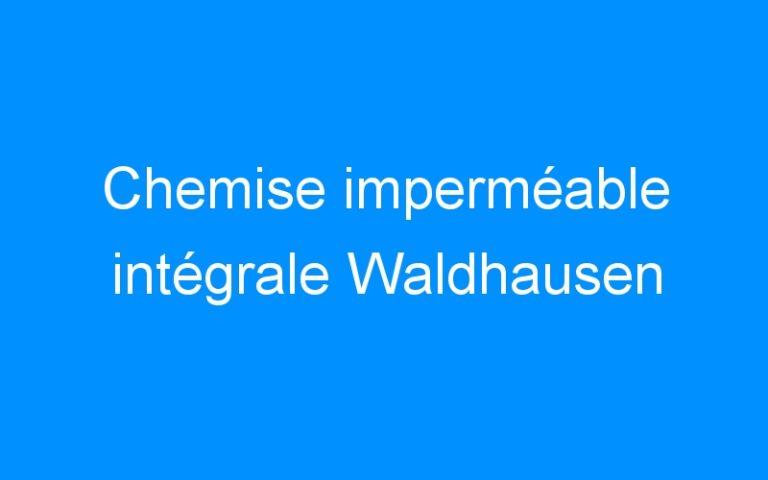 Chemise imperméable intégrale Waldhausen