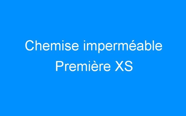 Chemise imperméable Première XS