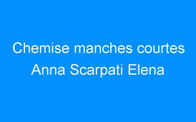 Chemise manches courtes Anna Scarpati Elena