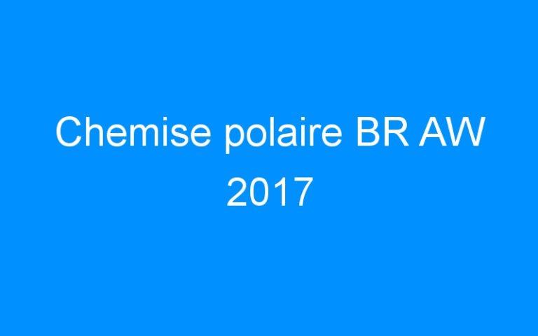Chemise polaire BR AW 2017