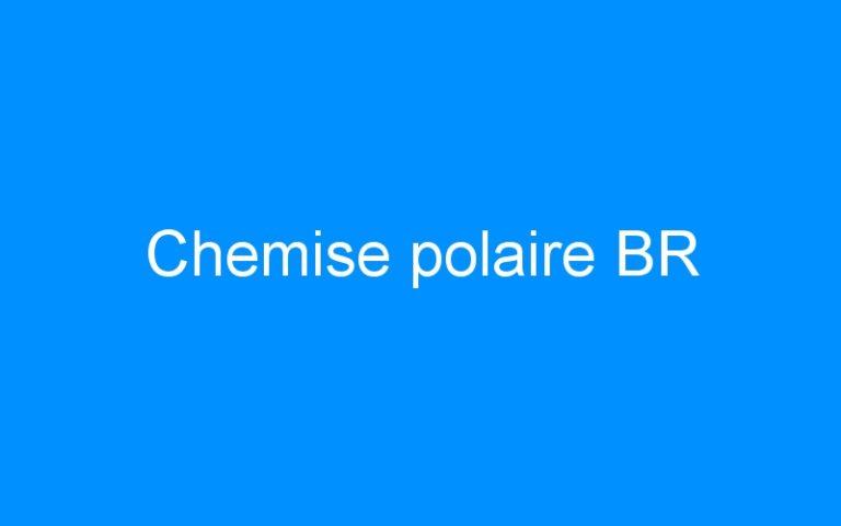 Chemise polaire BR